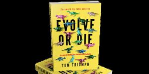 Evolve or Die by Tom Triumph